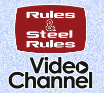 Rules™ and SteelRules™ Video Channel